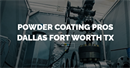 Dallas Powder Coating Pros